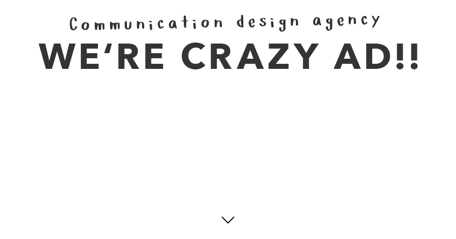 Communication design agency WE'RE CRAZY AD!!